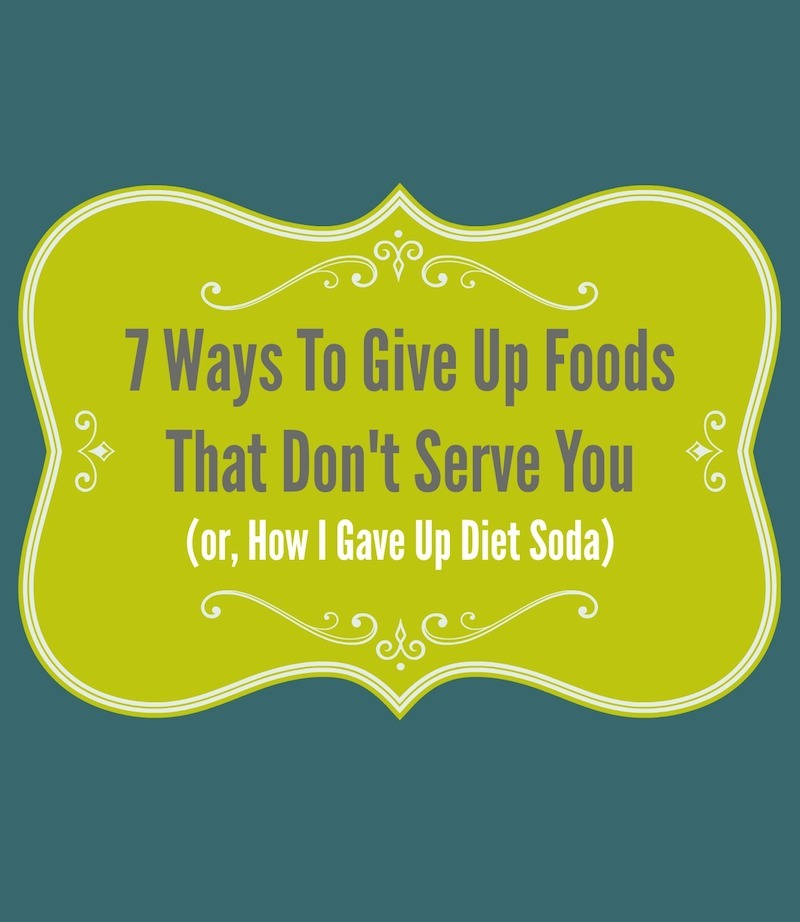 Giving Up Foods (or, How To Stop Drinking Soda)