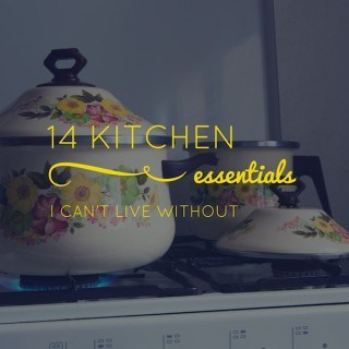 14 Kitchen Essentials I Can't Live Without