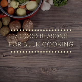 7 Good Reasons For Bulk Cooking